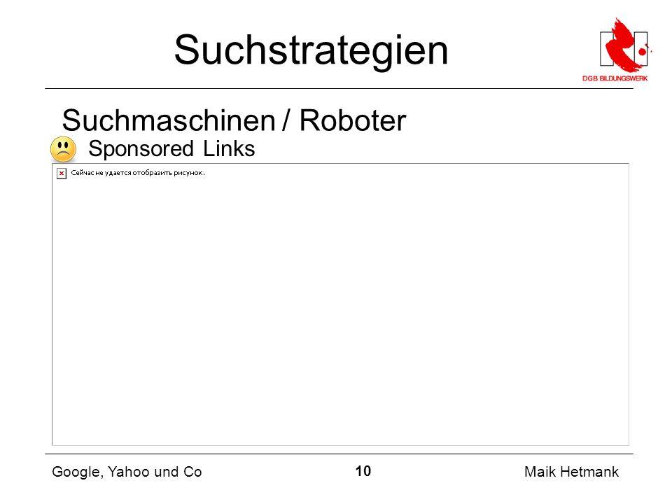 10 Maik Hetmank Google, Yahoo und Co Suchstrategien ✗ Sponsored Links Suchmaschinen / Roboter