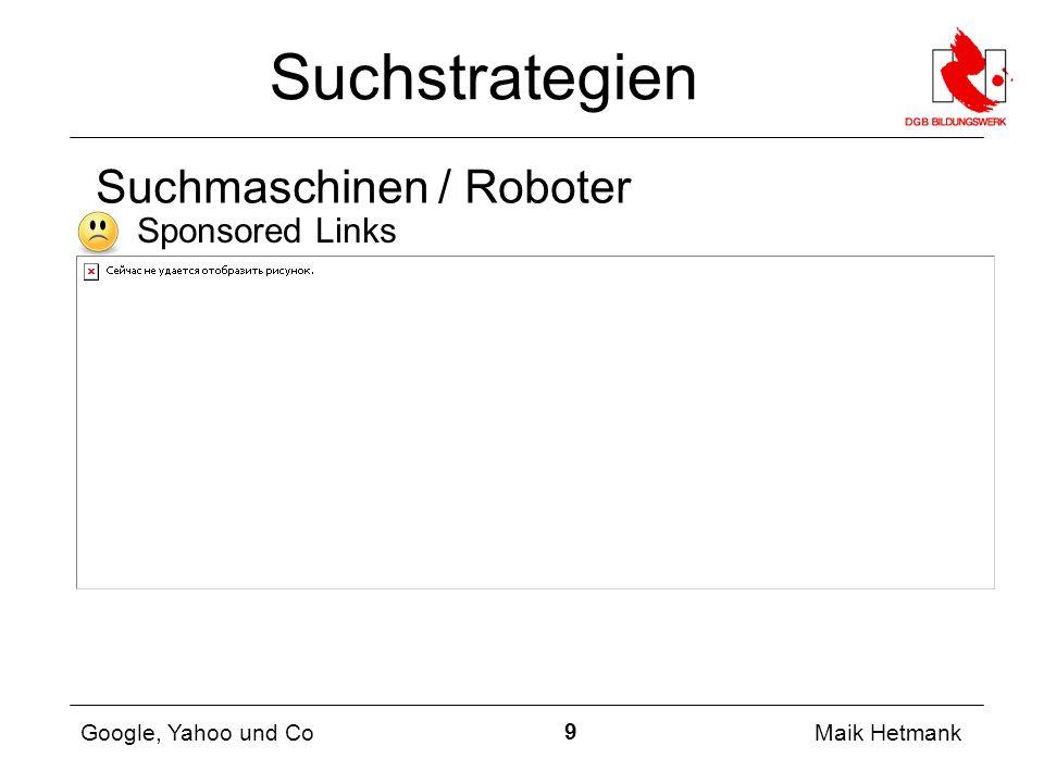 9 Maik Hetmank Google, Yahoo und Co Suchstrategien ✗ Sponsored Links Suchmaschinen / Roboter