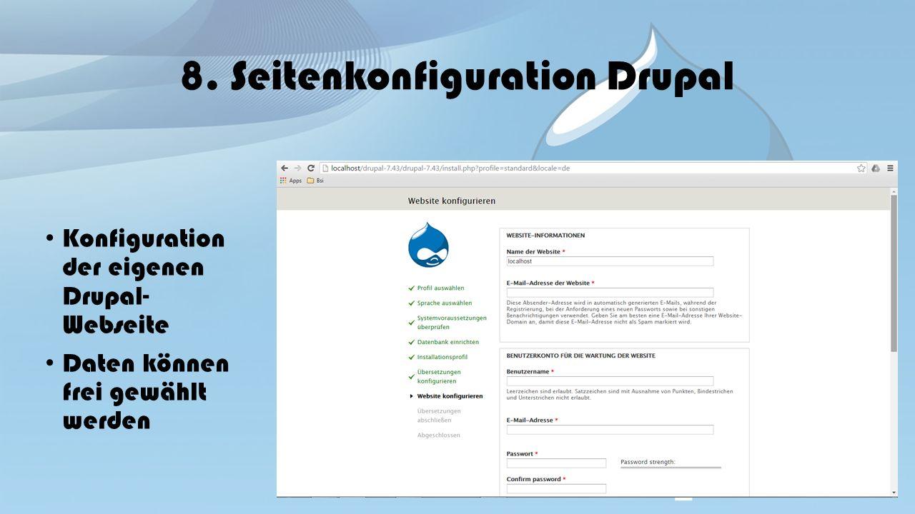 8. Seitenkonfiguration Drupal Konfiguration der eigenen Drupal- Webseite Daten können frei gewählt werden