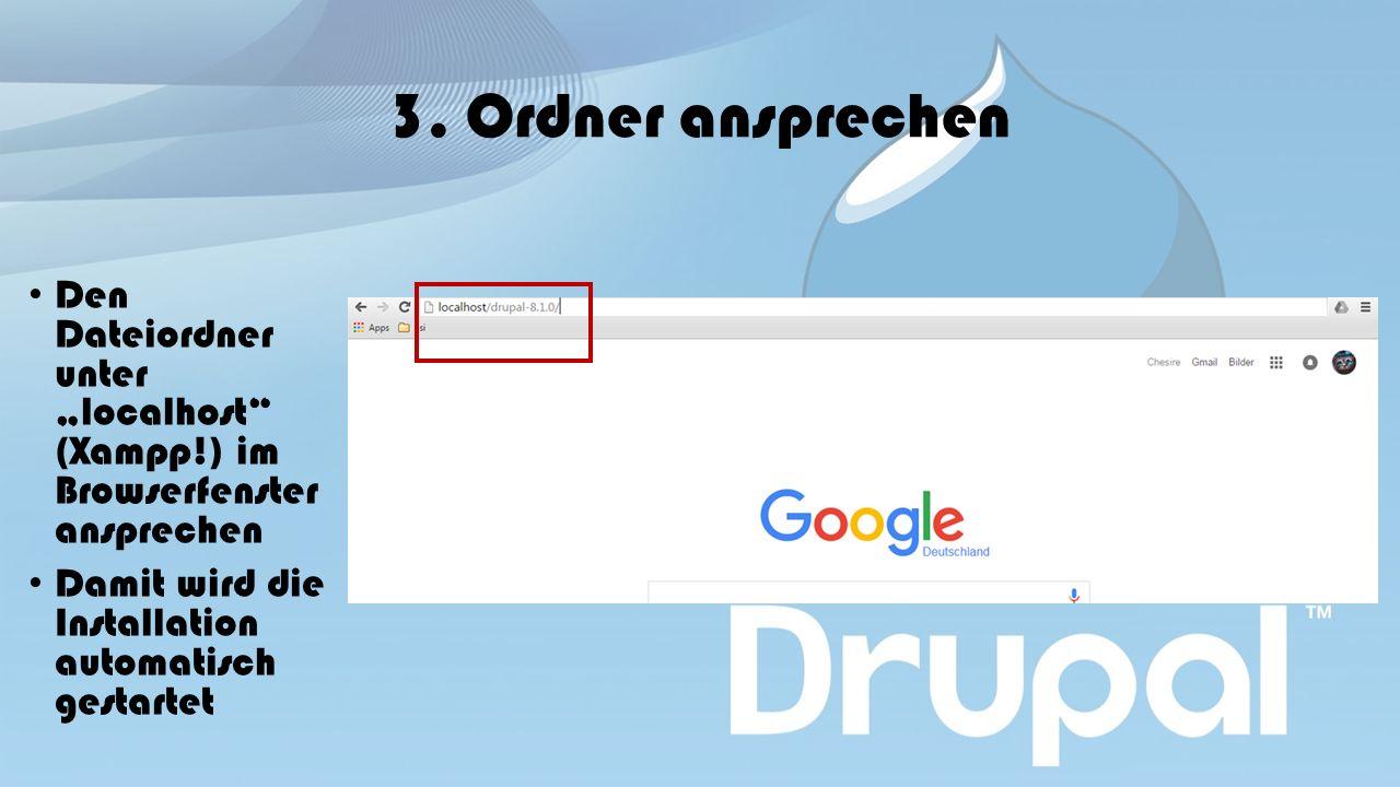 """3. Ordner ansprechen Den Dateiordner unter """"localhost"""" (Xampp!) im Browserfenster ansprechen Damit wird die Installation automatisch gestartet"""