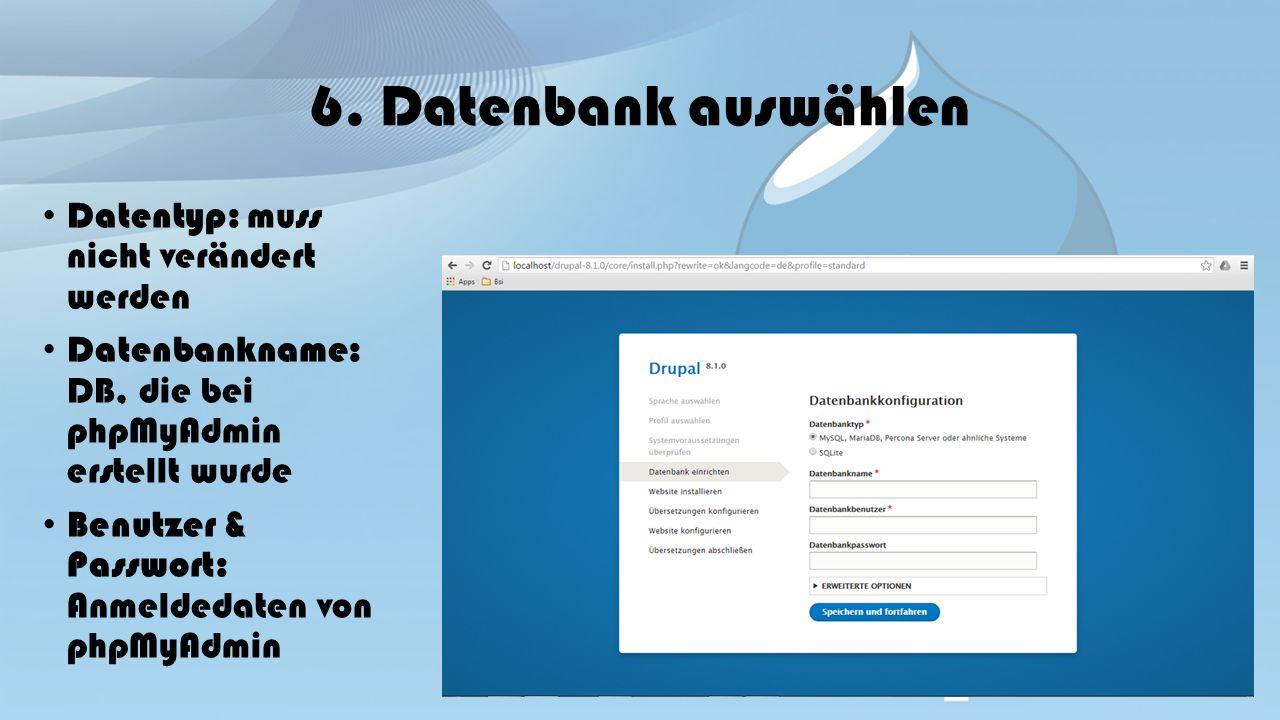 6. Datenbank auswählen Datentyp: muss nicht verändert werden Datenbankname: DB, die bei phpMyAdmin erstellt wurde Benutzer & Passwort: Anmeldedaten vo