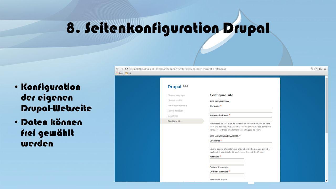 8. Seitenkonfiguration Drupal Konfiguration der eigenen Drupal-Webseite Daten können frei gewählt werden