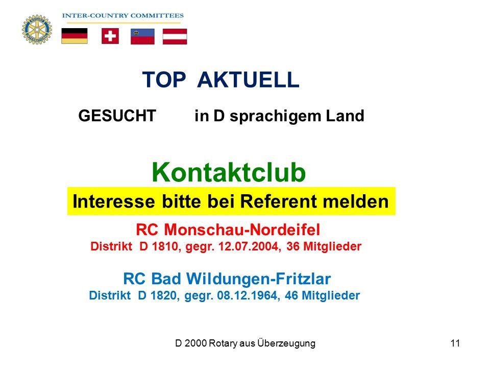 D 2000 Rotary aus Überzeugung11 GESUCHT in D sprachigem Land Kontaktclub RC Monschau-Nordeifel Distrikt D 1810, gegr. 12.07.2004, 36 Mitglieder RC Bad