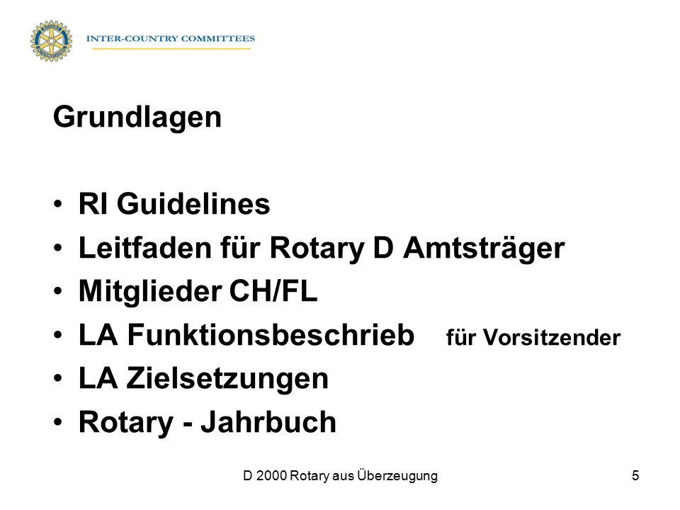 D 2000 Rotary aus Überzeugung5 Grundlagen RI Guidelines Leitfaden für Rotary D Amtsträger Mitglieder CH/FL LA Funktionsbeschrieb für Vorsitzender LA Z