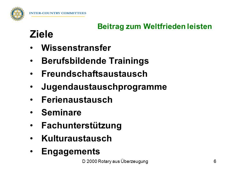 D 2000 Rotary aus Überzeugung6 Ziele Wissenstransfer Berufsbildende Trainings Freundschaftsaustausch Jugendaustauschprogramme Ferienaustausch Seminare