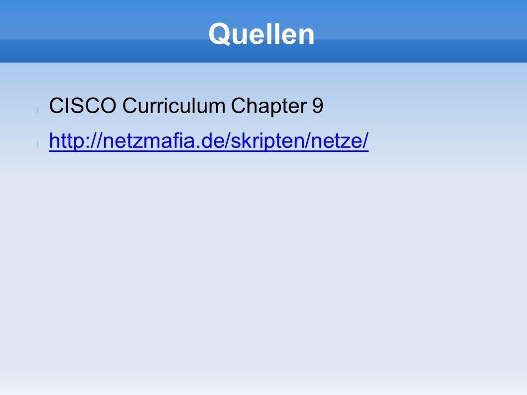 Quellen CISCO Curriculum Chapter 9 http://netzmafia.de/skripten/netze/
