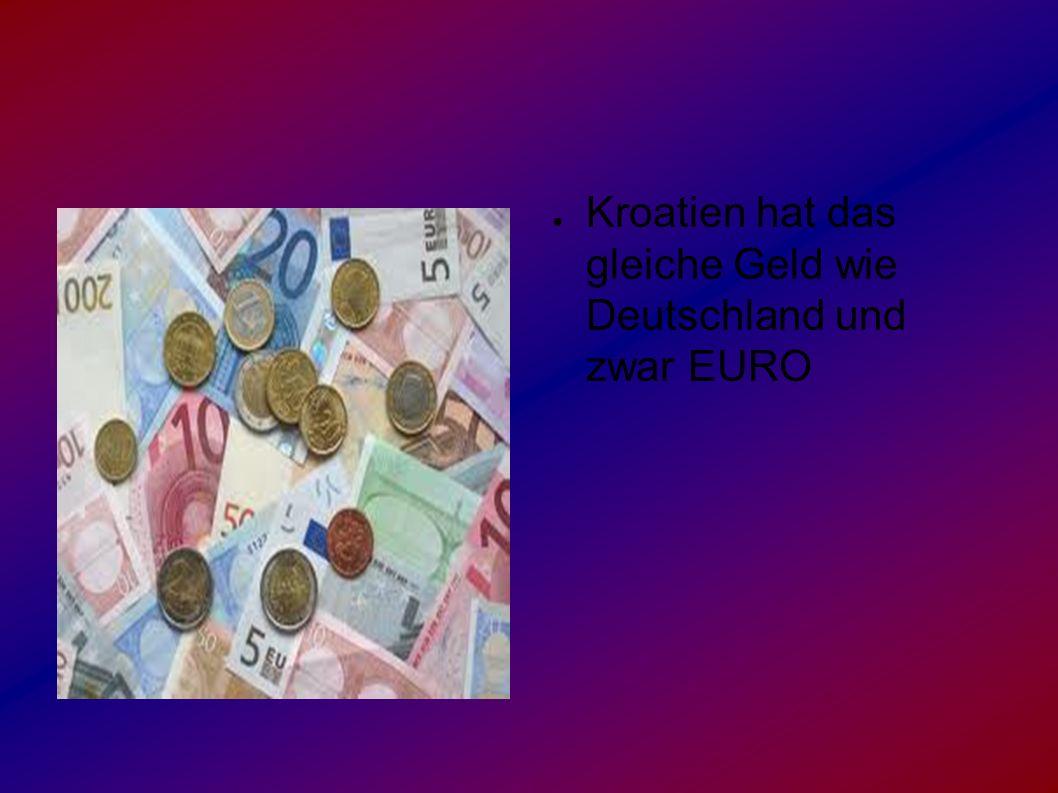 ● Kroatien hat das gleiche Geld wie Deutschland und zwar EURO