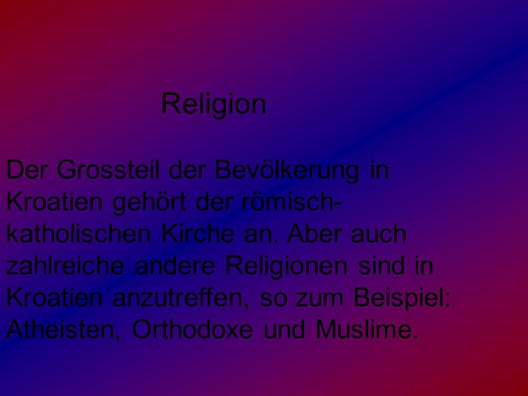 Religion Der Grossteil der Bevölkerung in Kroatien gehört der römisch- katholischen Kirche an. Aber auch zahlreiche andere Religionen sind in Kroatien
