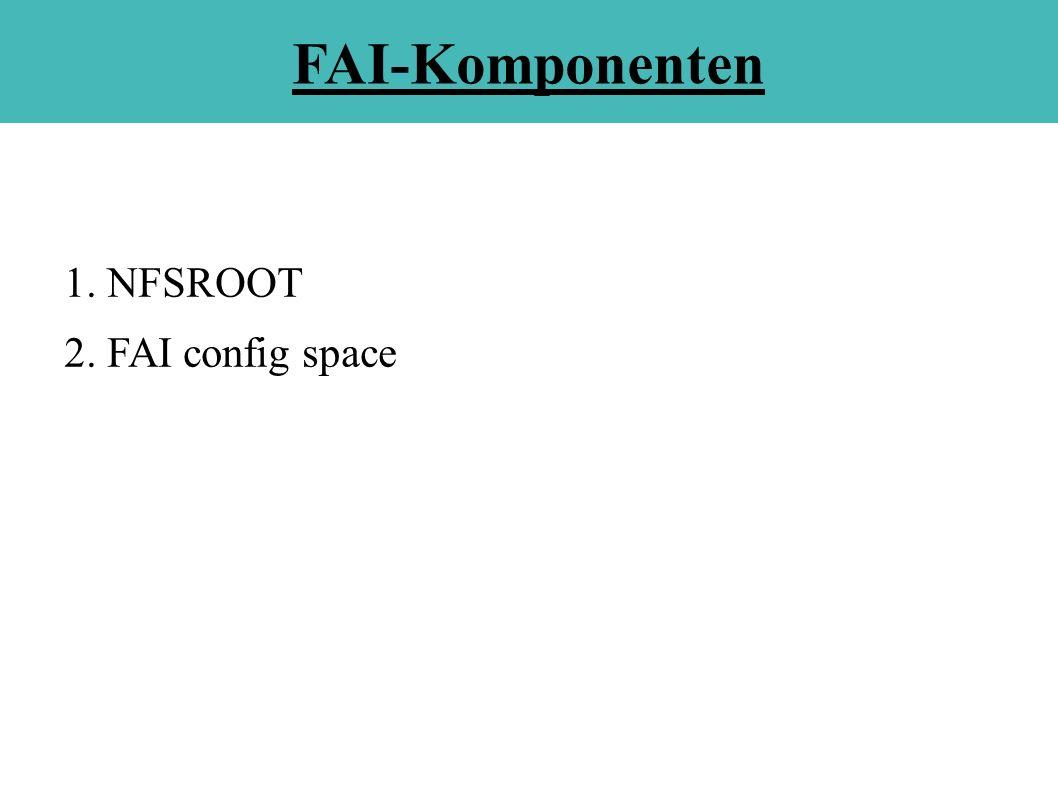 FAI-Komponenten 1. NFSROOT 2. FAI config space