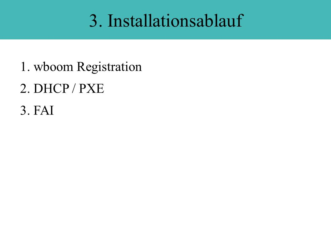 3. Installationsablauf 1. wboom Registration 2. DHCP / PXE 3. FAI