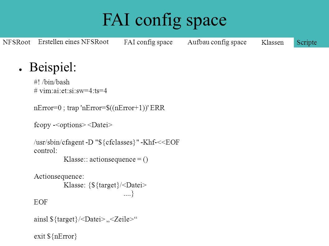 FAI config space ● Beispiel: NFSRoot Erstellen eines NFSRoot FAI config spaceAufbau config space Klassen Scripte #! /bin/bash # vim:ai:et:si:sw=4:ts=4
