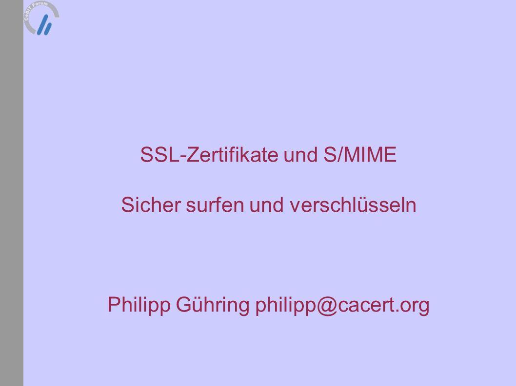 SSL-Zertifikate und S/MIME Sicher surfen und verschlüsseln Philipp Gühring philipp@cacert.org