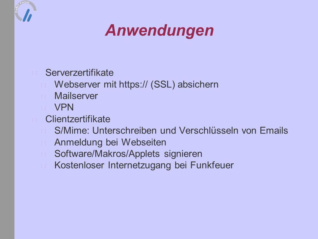 Anwendungen Serverzertifikate Webserver mit https:// (SSL) absichern Mailserver VPN Clientzertifikate S/Mime: Unterschreiben und Verschlüsseln von Emails Anmeldung bei Webseiten Software/Makros/Applets signieren Kostenloser Internetzugang bei Funkfeuer