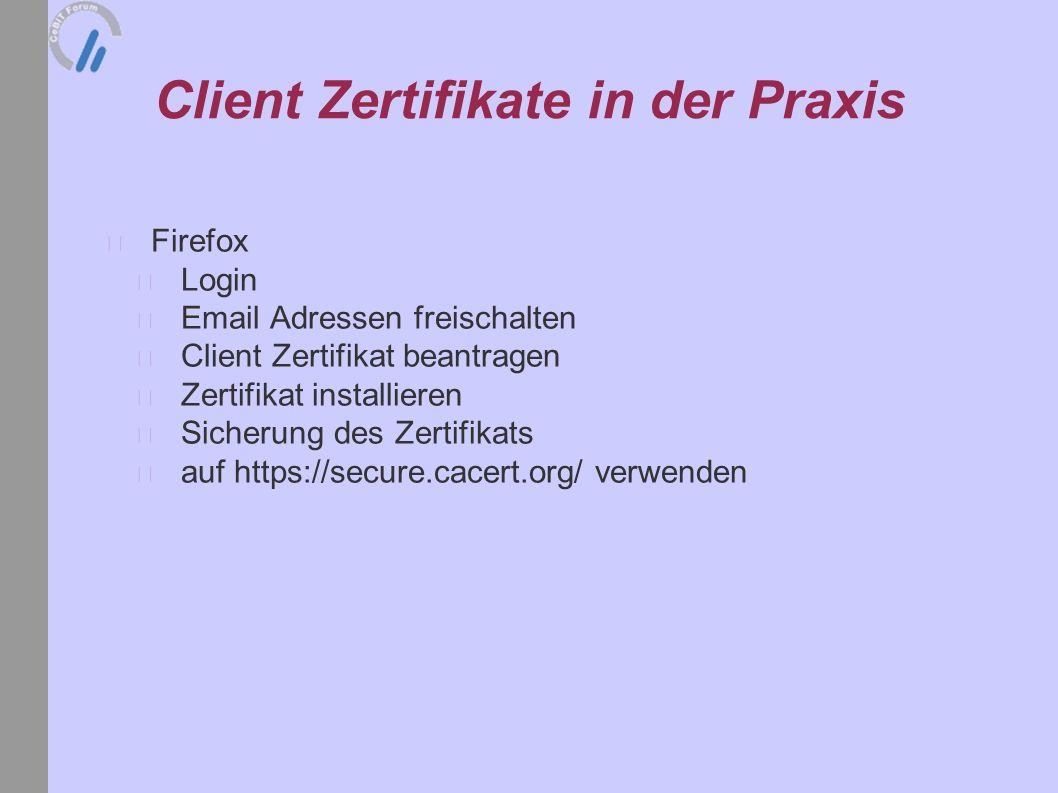 Client Zertifikate in der Praxis Firefox Login Email Adressen freischalten Client Zertifikat beantragen Zertifikat installieren Sicherung des Zertifik