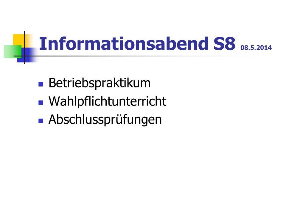 Informationsabend S8 08.5.2014 Betriebspraktikum Wahlpflichtunterricht Abschlussprüfungen