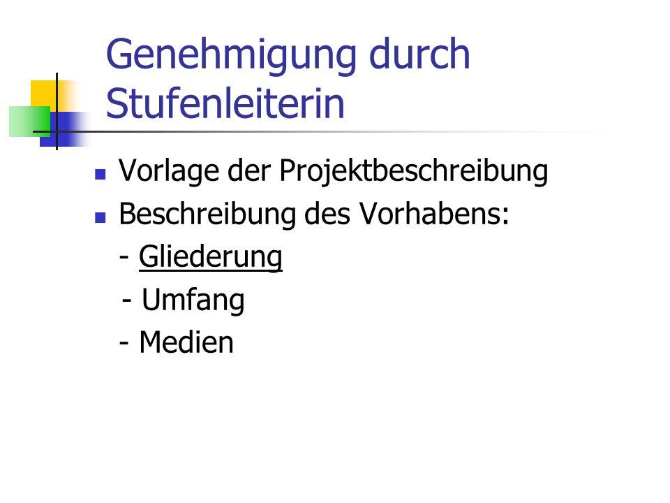 Genehmigung durch Stufenleiterin Vorlage der Projektbeschreibung Beschreibung des Vorhabens: - Gliederung - Umfang - Medien