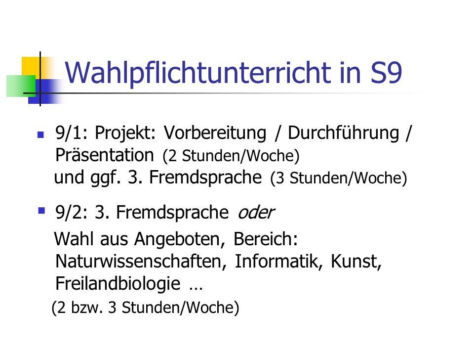 Wahlpflichtunterricht in S9 9/1: Projekt: Vorbereitung / Durchführung / Präsentation (2 Stunden/Woche) und ggf.