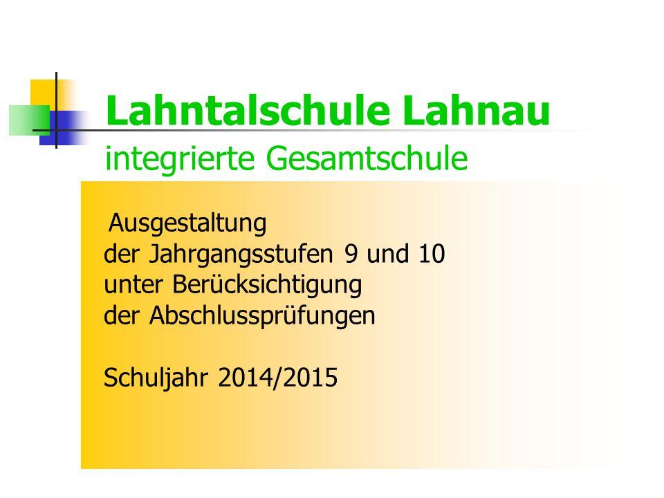 Lahntalschule Lahnau integrierte Gesamtschule Ausgestaltung der Jahrgangsstufen 9 und 10 unter Berücksichtigung der Abschlussprüfungen Schuljahr 2014/2015