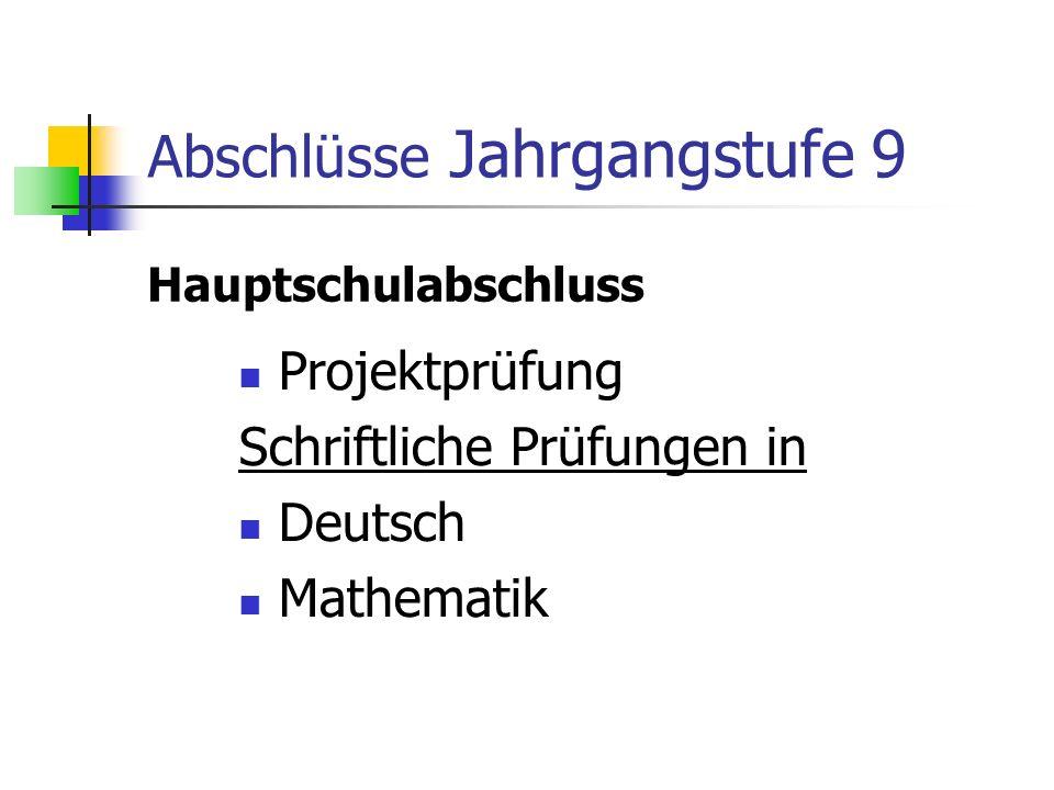 Abschlüsse Jahrgangsstufe 9 Qualifizierender Hauptschulabschluss Projektprüfung Schriftliche Prüfungen in Deutsch Mathematik Englisch