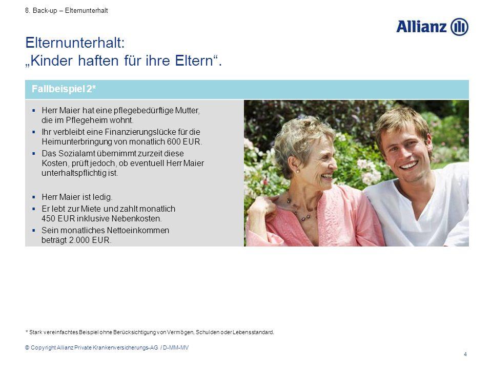 """4 © Copyright Allianz Private Krankenversicherungs-AG / D-MM-MV Elternunterhalt: """"Kinder haften für ihre Eltern"""". 8. Back-up – Elternunterhalt Fallbei"""