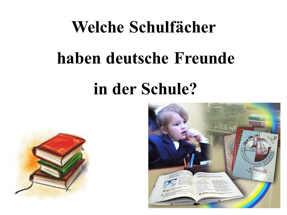 Unsere deutsche Freunde haben viele Schulfächer in der Schule.