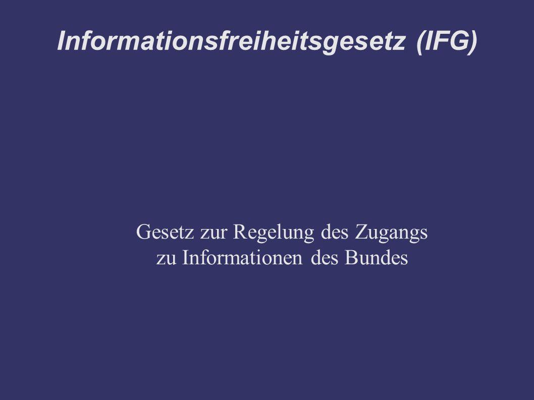 Informationsfreiheitsgesetz (IFG) Gesetz zur Regelung des Zugangs zu Informationen des Bundes