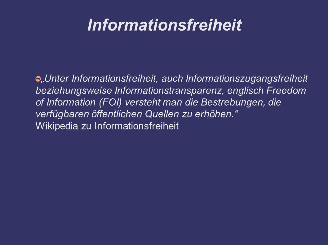 """Informationsfreiheit ➲ """"Unter Informationsfreiheit, auch Informationszugangsfreiheit beziehungsweise Informationstransparenz, englisch Freedom of Information (FOI) versteht man die Bestrebungen, die verfügbaren öffentlichen Quellen zu erhöhen. Wikipedia zu Informationsfreiheit"""