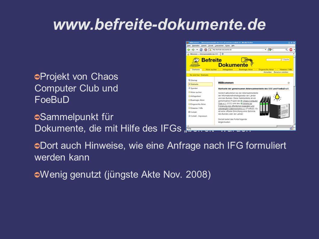 """www.befreite-dokumente.de ➲ Projekt von Chaos Computer Club und FoeBuD ➲ Sammelpunkt für Dokumente, die mit Hilfe des IFGs """"befreit wurden ➲ Dort auch Hinweise, wie eine Anfrage nach IFG formuliert werden kann ➲ Wenig genutzt (jüngste Akte Nov."""
