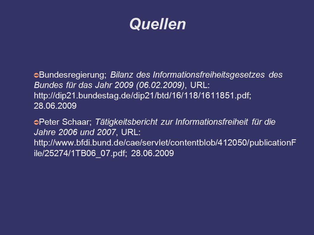 Quellen ➲ Bundesregierung; Bilanz des Informationsfreiheitsgesetzes des Bundes für das Jahr 2009 (06.02.2009), URL: http://dip21.bundestag.de/dip21/btd/16/118/1611851.pdf; 28.06.2009 ➲ Peter Schaar; Tätigkeitsbericht zur Informationsfreiheit für die Jahre 2006 und 2007, URL: http://www.bfdi.bund.de/cae/servlet/contentblob/412050/publicationF ile/25274/1TB06_07.pdf; 28.06.2009