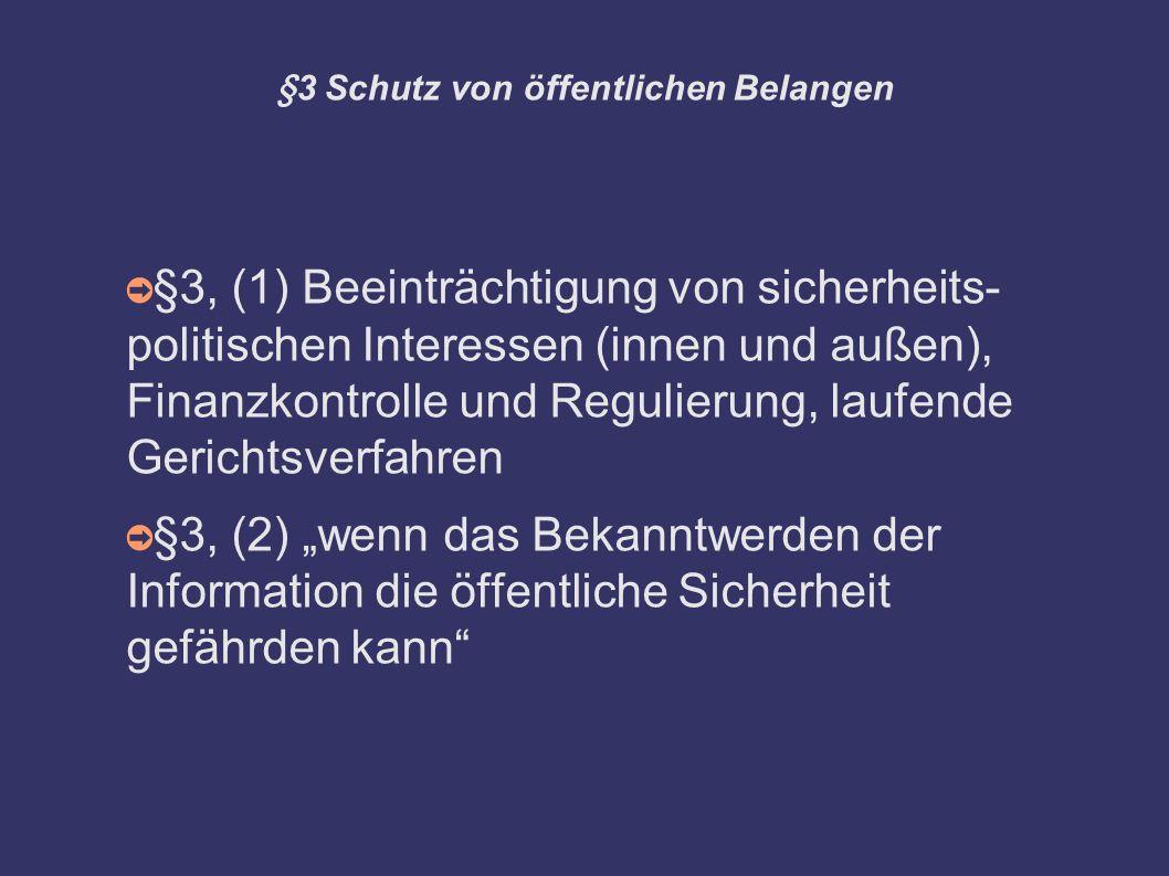 """§3 Schutz von öffentlichen Belangen ➲ §3, (1) Beeinträchtigung von sicherheits- politischen Interessen (innen und außen), Finanzkontrolle und Regulierung, laufende Gerichtsverfahren ➲ §3, (2) """"wenn das Bekanntwerden der Information die öffentliche Sicherheit gefährden kann"""