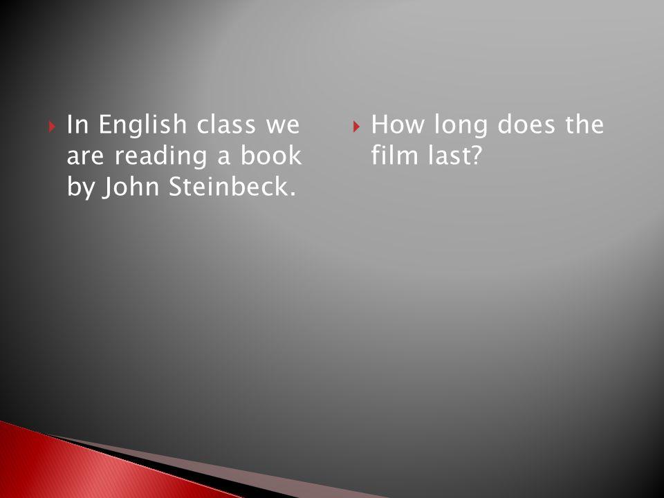  Wir lesen in Englisch ein Buch von John Steinbeck.  Wie lange dauert der Film?