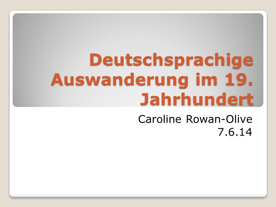 Deutschsprachige Auswanderung im 19. Jahrhundert Caroline Rowan-Olive 7.6.14
