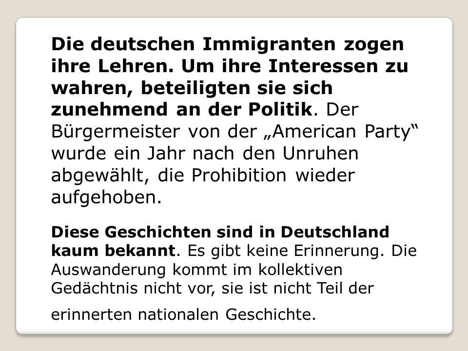 """Die deutschen Immigranten zogen ihre Lehren. Um ihre Interessen zu wahren, beteiligten sie sich zunehmend an der Politik. Der Bürgermeister von der """"A"""