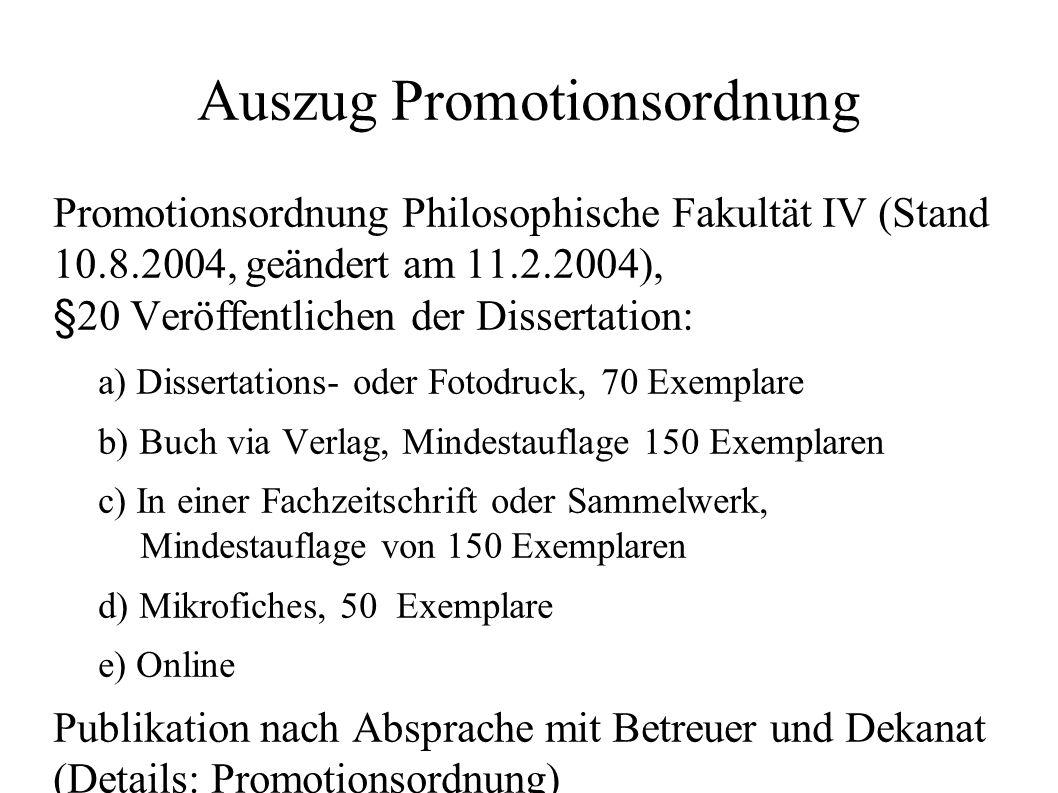 Auszug Promotionsordnung Promotionsordnung Philosophische Fakultät IV (Stand 10.8.2004, geändert am 11.2.2004), §20 Veröffentlichen der Dissertation: