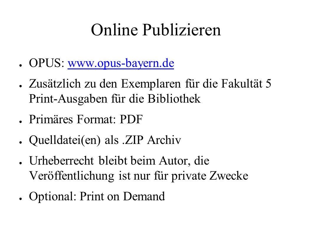 Online Publizieren ● OPUS: www.opus-bayern.dewww.opus-bayern.de ● Zusätzlich zu den Exemplaren für die Fakultät 5 Print-Ausgaben für die Bibliothek ●