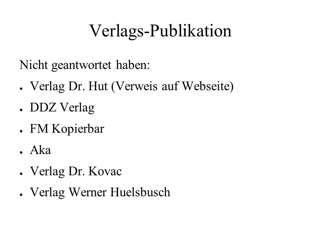 Verlags-Publikation Nicht geantwortet haben: ● Verlag Dr. Hut (Verweis auf Webseite) ● DDZ Verlag ● FM Kopierbar ● Aka ● Verlag Dr. Kovac ● Verlag Wer