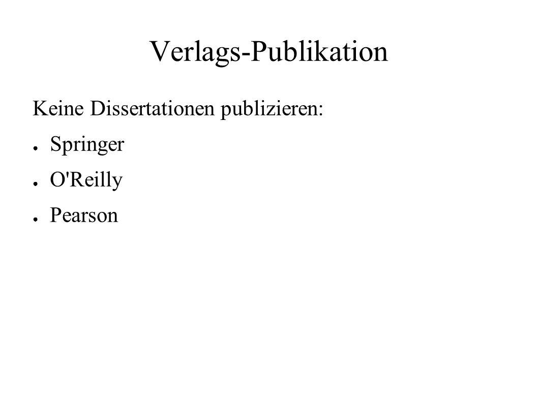 Verlags-Publikation Keine Dissertationen publizieren: ● Springer ● O'Reilly ● Pearson