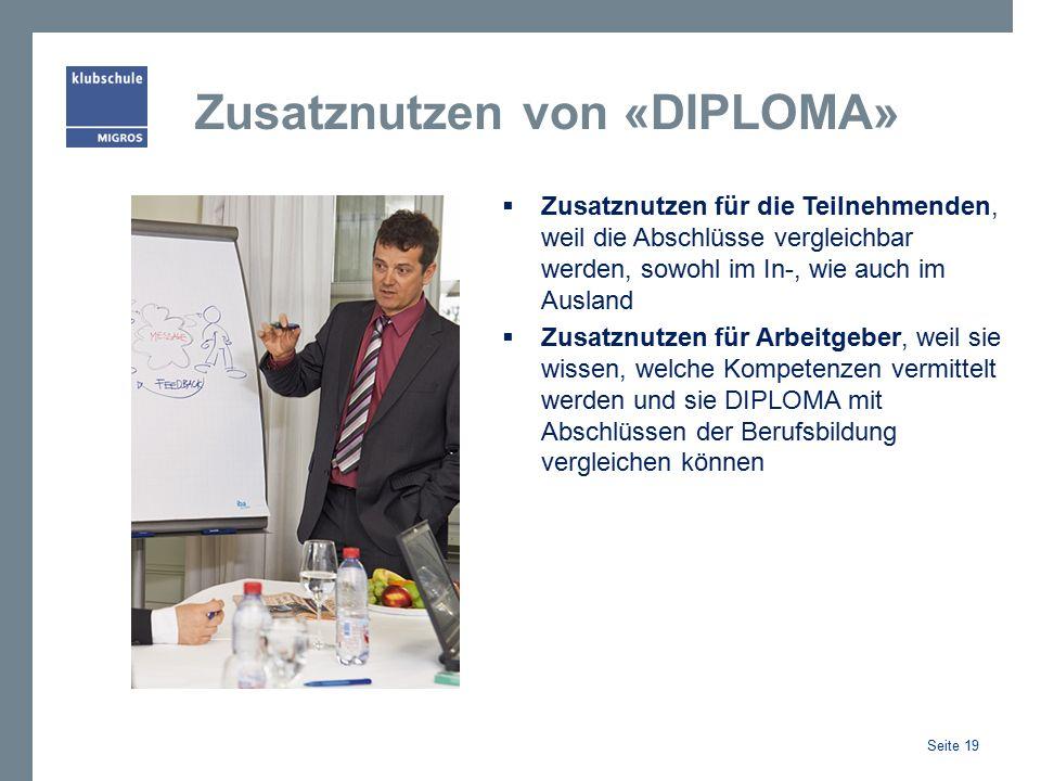 Zusatznutzen von «DIPLOMA»  Zusatznutzen für die Teilnehmenden, weil die Abschlüsse vergleichbar werden, sowohl im In-, wie auch im Ausland  Zusatznutzen für Arbeitgeber, weil sie wissen, welche Kompetenzen vermittelt werden und sie DIPLOMA mit Abschlüssen der Berufsbildung vergleichen können Seite 19