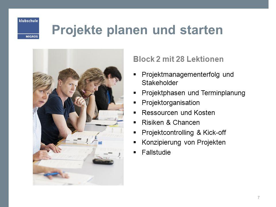 Projektlösungen entwickeln und Variantenentscheid Block 3 mit 28 Lektionen  Projektstrukturplan und Arbeitspakete  Vorgehensmodelle  Probleme erkennen & bearbeiten  Teamarbeit & Kommunikation  Projektführung  Konfliktbewältigung  Fallstudie 8