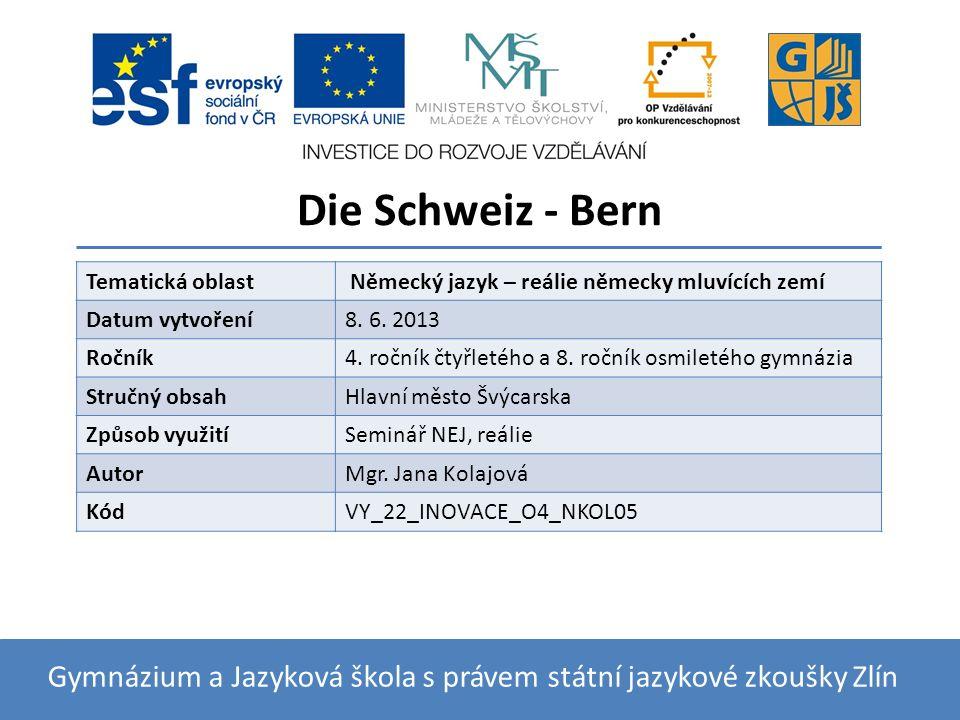 Die Schweiz - Bern Gymnázium a Jazyková škola s právem státní jazykové zkoušky Zlín Tematická oblast Německý jazyk – reálie německy mluvících zemí Datum vytvoření8.