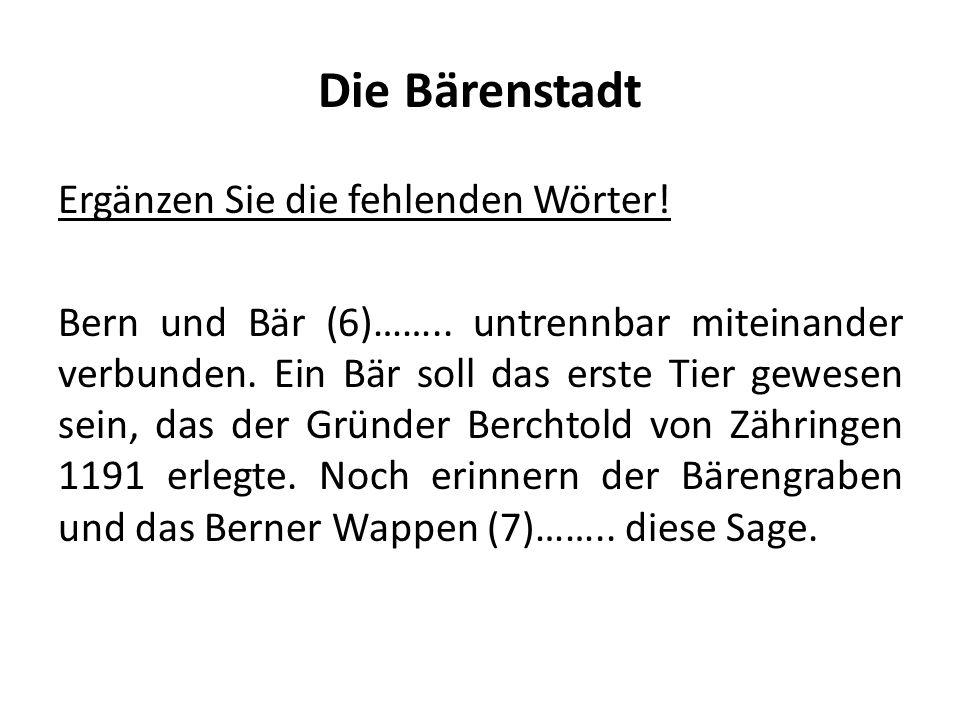 Die Bärenstadt Ergänzen Sie die fehlenden Wörter.Bern und Bär (6)……..