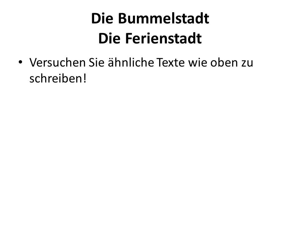 Die Bummelstadt Die Ferienstadt Versuchen Sie ähnliche Texte wie oben zu schreiben!