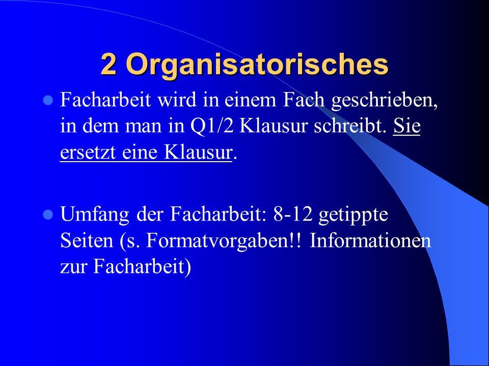 2 Organisatorisches Facharbeit wird in einem Fach geschrieben, in dem man in Q1/2 Klausur schreibt.