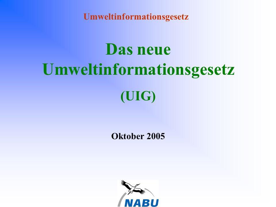Umweltinformationsgesetz Das neue Umweltinformationsgesetz (UIG) Oktober 2005