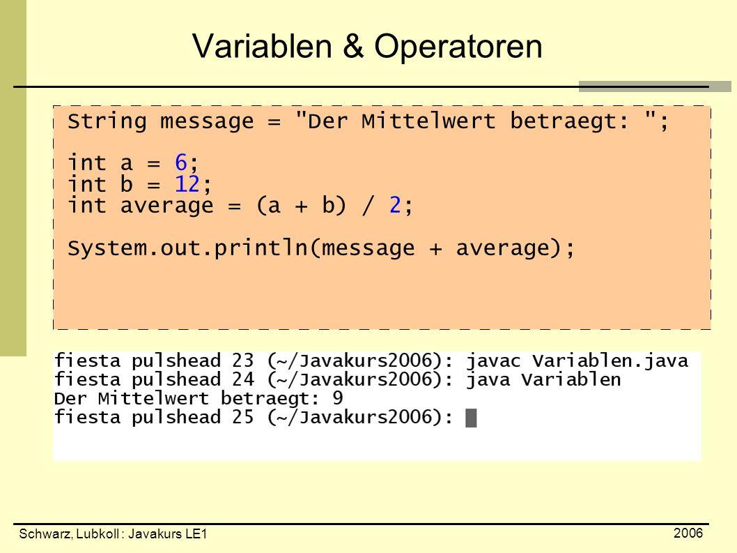Schwarz, Lubkoll : Javakurs LE1 2006 Variablen & Operatoren String message =