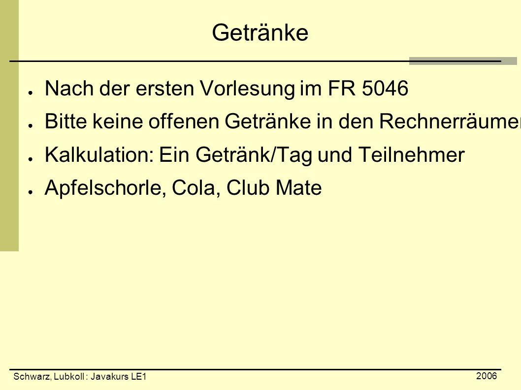 Schwarz, Lubkoll : Javakurs LE1 2006 ● Nach der ersten Vorlesung im FR 5046 ● Bitte keine offenen Getränke in den Rechnerräumen ● Kalkulation: Ein Get