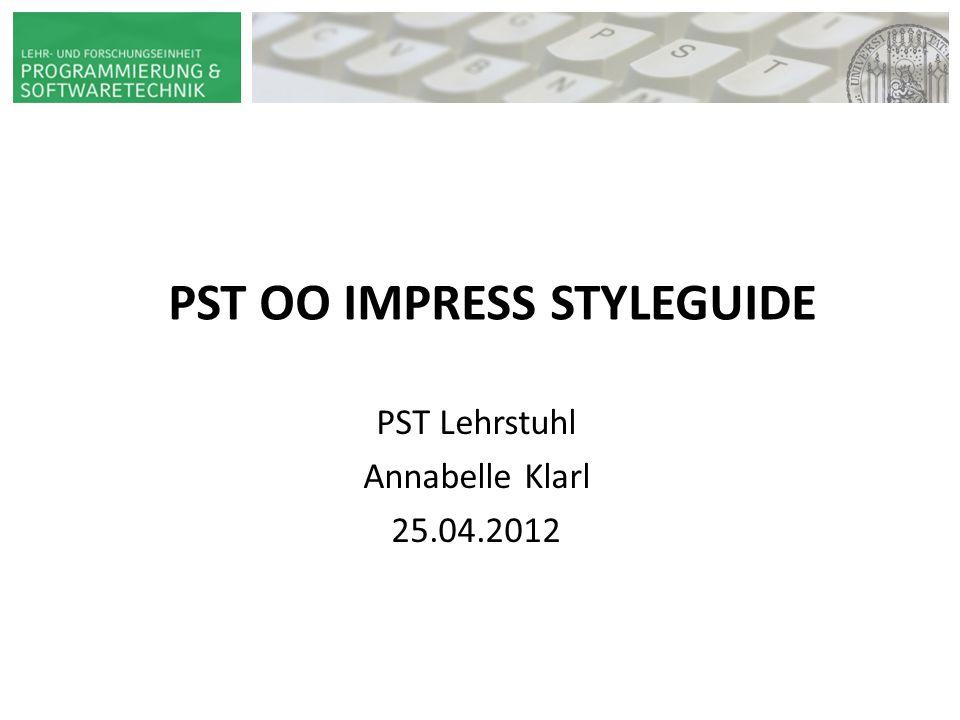 PST OO IMPRESS STYLEGUIDE HAUPT-/ BACHELOR- SEMINAR ADAPTIVE SYSTEME PST | PROF. DR. WIRSING 14. JUNI 2009 VORNAME NAME PST Lehrstuhl Annabelle Klarl