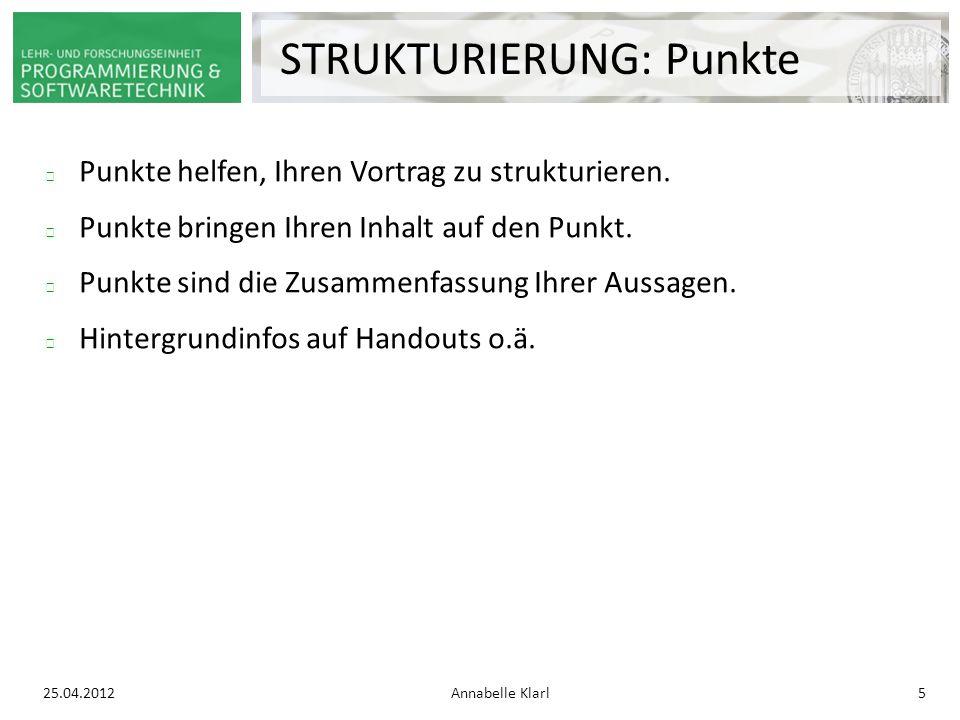 25.04.2012Annabelle Klarl5 STRUKTURIERUNG: Punkte Punkte helfen, Ihren Vortrag zu strukturieren.