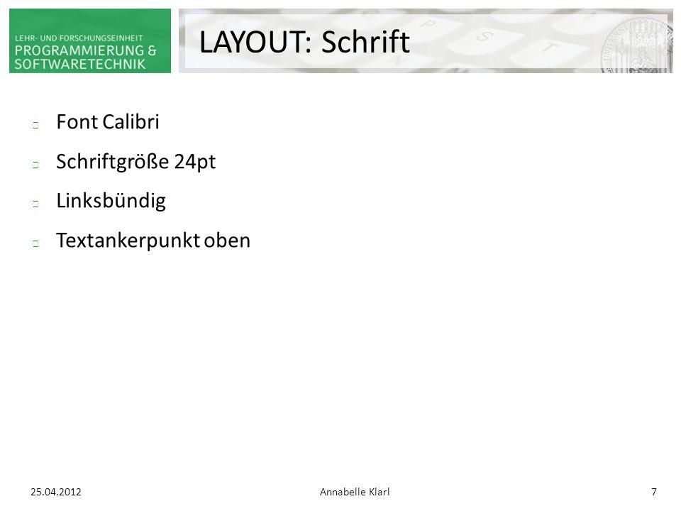 25.04.2012Annabelle Klarl7 LAYOUT: Schrift Font Calibri Schriftgröße 24pt Linksbündig Textankerpunkt oben