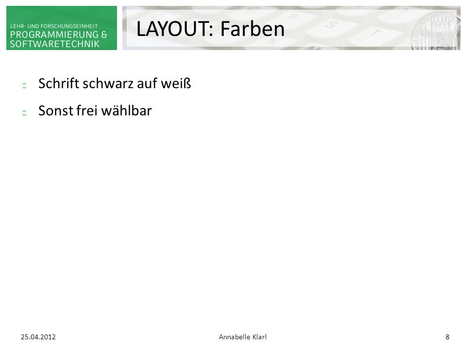 25.04.2012Annabelle Klarl8 LAYOUT: Farben Schrift schwarz auf weiß Sonst frei wählbar